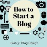 The Basics of Blog Design – How to Start a Blog, Part 3
