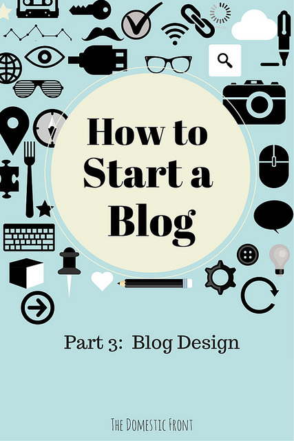 The Basics of Blog Design – How to Start a Blog, Part 3