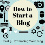 Promoting Your Blog – How to Start a Blog Part 5