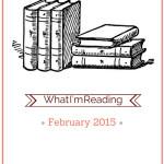 What I'm Reading – February 2015