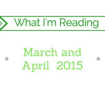 What I've Been Reading – March and April 2015