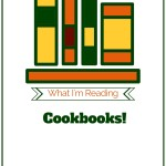 What I'm Reading:  Cookbooks!